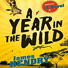 A Year in the Wild Audiobook by James Hendry Narrated by James Hendry