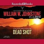 Dead Shot: Luke Jensen, Bounty Hunter, Book 2 | William W. Johnstone,J. A. Johnstone
