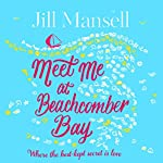 Meet Me at Beachcomber Bay: A delicious Cornish romance | Jill Mansell