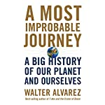 A Most Improbable Journey: A Big History of Our Planet and Ourselves | Walter Alvarez