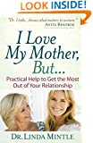 I Love My Mother, But...: Practical Help to Get the Most Out of Your Relationship