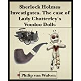 Sherlock Holmes Investigates. The Case of Lady Chatterley's Voodoo Dollsby Philip van Wulven