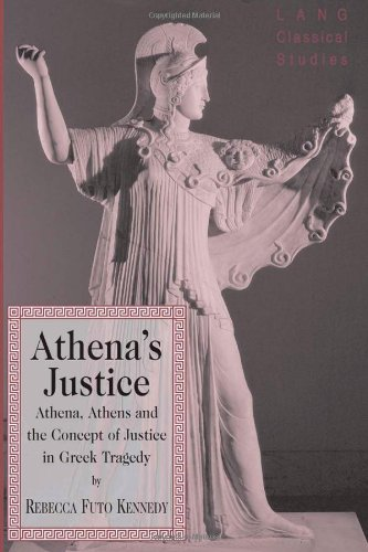 Athena's Justice: Athena, Athens and the Concept of Justice in Greek Tragedy (Lang Classical Studies)