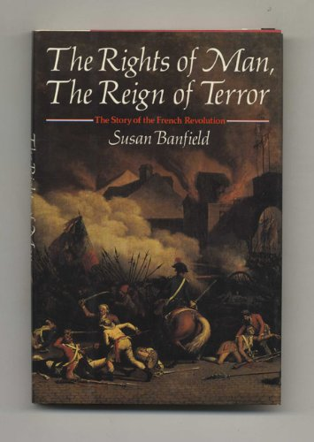 The Rights of Man, the Reign of Terror: The Story of the French Revolution