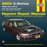 BMW 3-Series 2006 thru 2010: 325i, 325xi, 330i, 330xi (2006), 328i, 328xi (2007 thru 2010) (Haynes Repair Manual)