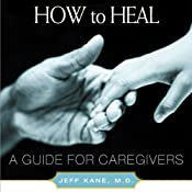 How to Heal: A Guide for Caregivers | [Jeff Kane]