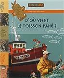 echange, troc Anne-Sophie Baumann, Charles Dutertre - D'où vient le poisson pané ? : Poissons, coquillages et crustacés