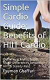 Simple Cardio Guide; Losing Weight FAST with HIIT: Major Differences between HIIT Cardio & Steady-Rate; Get RIPPED & Lose Weight with High Intensity Interval Training