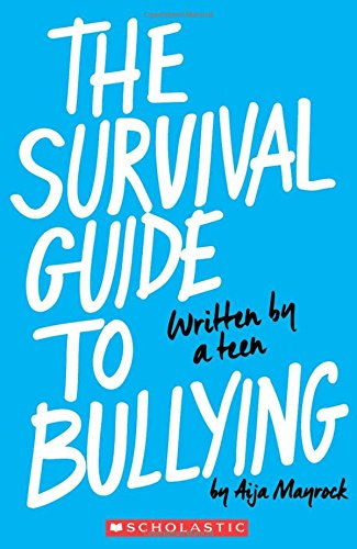 The Survival Guide to Bullying: Written by a Teen