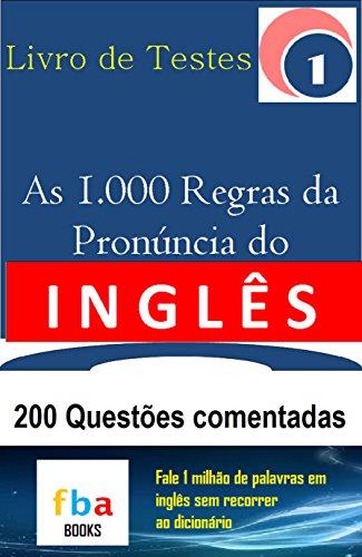AS 1.000 REGRAS DA PRONÚNCIA DO INGLÊS – LIVRO DE TESTES 1 – 200 Questões Comentadas (Portuguese Edition)