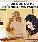 Por Que No Me Entienden Mis Padres?/ Why My Parents Don't Understand Me? (Saber Para Vivir/ Learn to Live) (Spanish Edition)