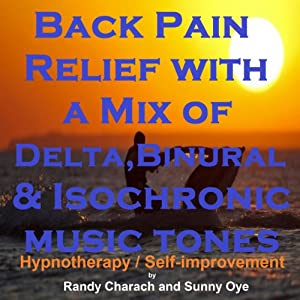 Back Pain Relief with a Mix of Delta Binaural Isochronic Tones: 3-in-1 Legendary, Complete Hypnotherapy Session | [Randy Charach, Sunny Oye]