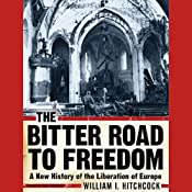 The Bitter Road to Freedom: A New History of the Liberation of Europe | [William I. Hitchcock]
