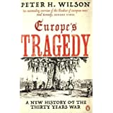 Europe's Tragedy: A New History of the Thirty Years Warby Peter H. Wilson