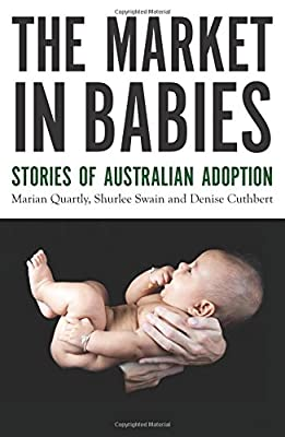 The Market in Babies: Stories of Australian Adoption (Australian Studies)