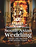 The Complete Guide to Planning the Perfect South Asian Wedding: Advice and Tips From the Industry Expert