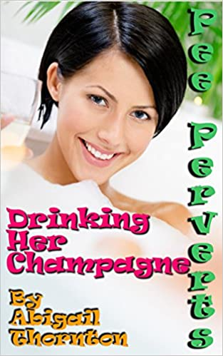 Pee Perverts: Drinking Her Champagne (Pee Perverts: Drinking Champagne Book 3)