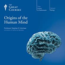 Origins of the Human Mind  by The Great Courses Narrated by Professor Stephen P. Hinshaw