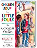 Chicken Soup for Little Souls The Goodness Gorillas (Chicken Soup for the Soul)