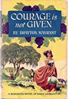 Courage Is Not Given A Romantic Novel Of…