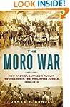 The Moro War: How America Battled a M...