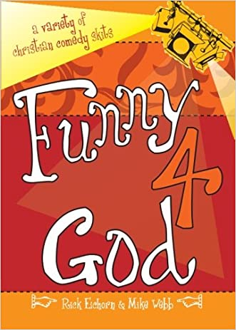 Funny 4 God: A Variety of Christian Comedy Skits written by Rick Eichorn