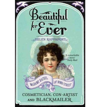 [(Beautiful For Ever: Madame Rachel of Bond Street - Cosmetician, Con-artist and Blackmailer )] [Author: Helen Rappaport] [Jun-2012] PDF