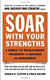 Soar with Your Strengths: A Simple Yet Revolutionary Philosophy of Business and Management (044050564X) by Clifton, Donald O.