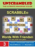 Unscrambled - The Ultimate Anagram Solver for Scrabble, Words With Friends, and most popular word games! (Word Buffs Totally Unfair Word Game Guides)