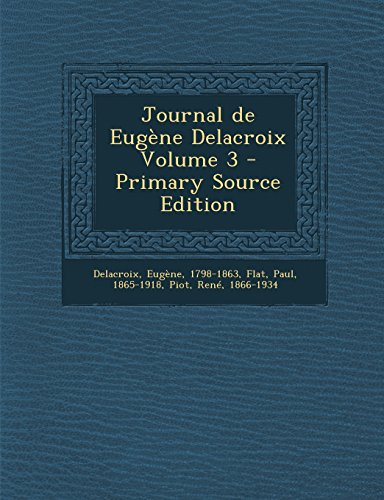 Journal de Eugene Delacroix Volume 3 - Primary Source Edition