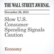 Slow U.S. Consumer Spending Signals Caution (       UNABRIDGED) by Jeffrey Sparshott Narrated by Alexander Quincy