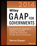 Wiley GAAP for Governments 2014: Interpretation and Application of Generally Accepted Accounting Principles for State and Local Governments (Wiley GAAP ... of GAAP for State & Local Governments)