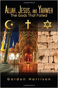 Allah, Jesus, and Yahweh: The Gods That Failed Perfect Paperback