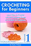 Crochet for Beginners: Learn How to Crcohet with the Complete Guide on Crocheting for Beginners. With Step by Step Instructions with Detailed Pictures ... of Crocheting Volume 1 (How to Crochet)