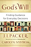 God's Will: Finding Guidance for Everyday Decisions (0801014417) by Packer, J I.