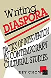 Writing Diaspora: Tactics of Intervention in Contemporary Cultural Studies (Arts & Politics of the Everyday)