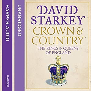 Crown and Country: A History of England through the Monarchy | [David Starkey]