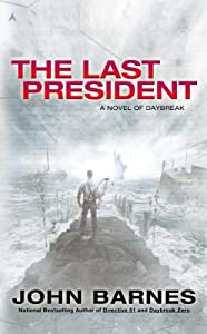 The Last President (A Novel of Daybreak) by John Barnes