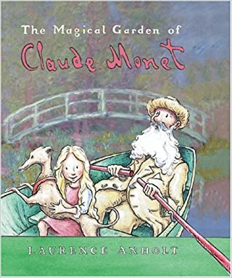 The Magical Garden of Claude  Monet (Anholt's Artists)