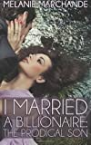 By Melanie Marchande I Married a Billionaire: The Prodigal Son (Contemporary Romance) [Paperback]