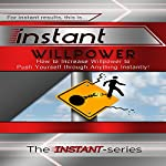 Instant Willpower: How to Increase Willpower to Push Yourself Through Anything Instantly!: INSTANT Series |  The INSTANT-Series