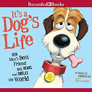 It's a Dog's Life: How Man's Best Friend Sees, Hears, and Smells the World | [Susan E. Goodman]