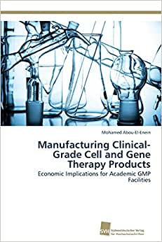 Manufacturing Clinical-Grade Cell And Gene Therapy Products: Economic Implications For Academic GMP Facilities