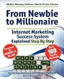 Make Money Online. Work From Home. From Newbie To Millionaire. An Internet Marketing Success System Explained in Easy Steps by Self Made Millionaire. Affiliate Marketing Covered. by Clayfield, Christine (2011) Paperback
