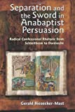 img - for Separation And The Sword In Anabaptist Persuasion: Radical Confessional Rhetoric From Schleitheim To Dordrecht (The C. Henry Smith Series) by Biesecker-Mast, Gerald (2006) Paperback book / textbook / text book