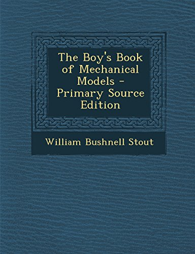 The Boy's Book of Mechanical Models - Primary Source Edition