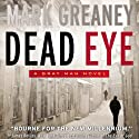 Dead Eye: A Gray Man Novel Audiobook by Mark Greaney Narrated by Jay Snyder