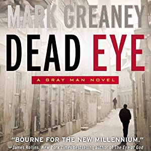 Dead Eye: A Gray Man Novel (       UNABRIDGED) by Mark Greaney Narrated by Jay Snyder