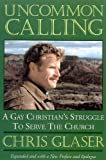 Uncommon Calling: A Gay Christian's Struggle to Serve the Church