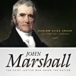 John Marshall: The Chief Justice Who Saved the Nation | Harlow Giles Unger